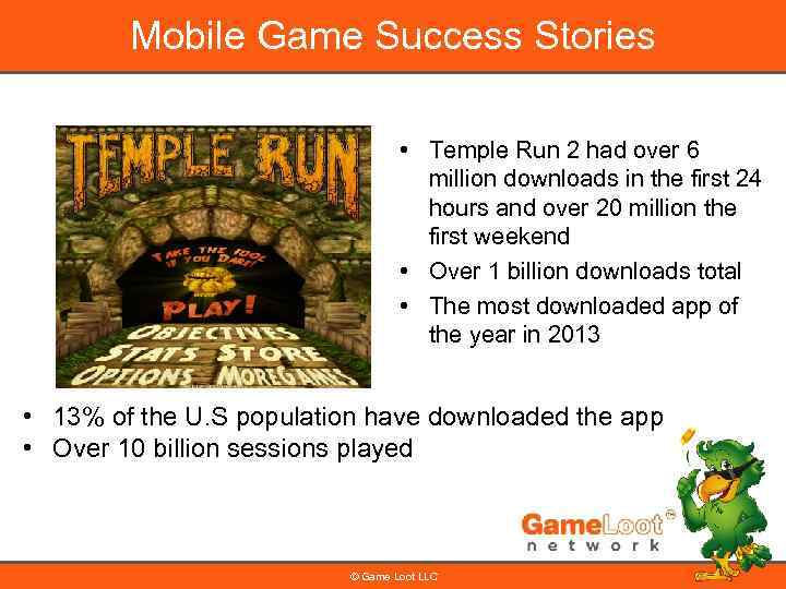 Mobile Game Success Stories • Temple Run 2 had over 6 million downloads in