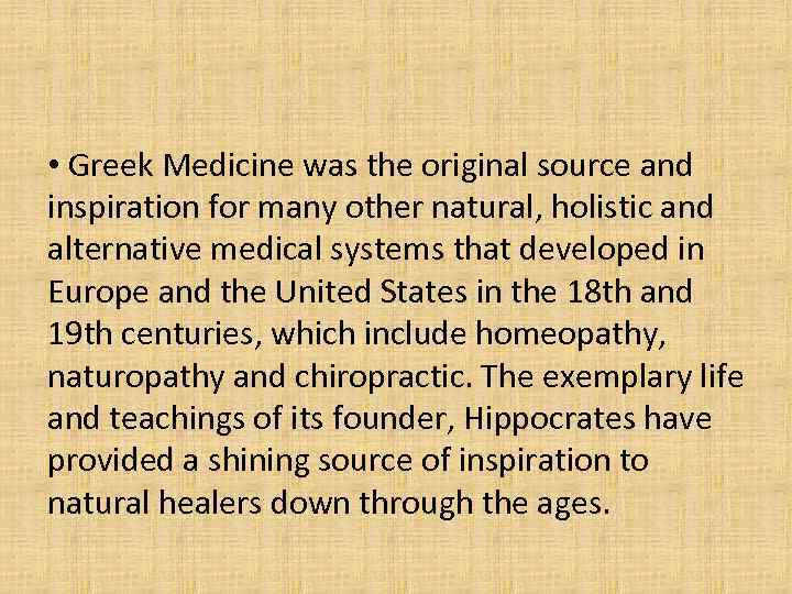 • Greek Medicine was the original source and inspiration for many other natural,