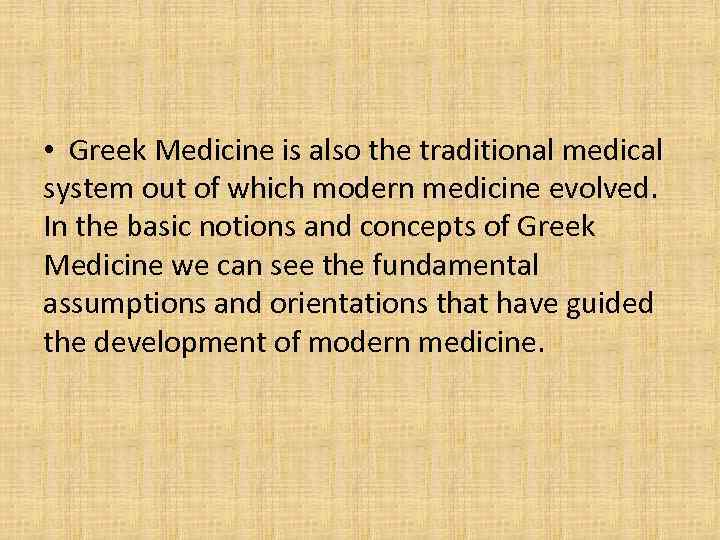 • Greek Medicine is also the traditional medical system out of which modern