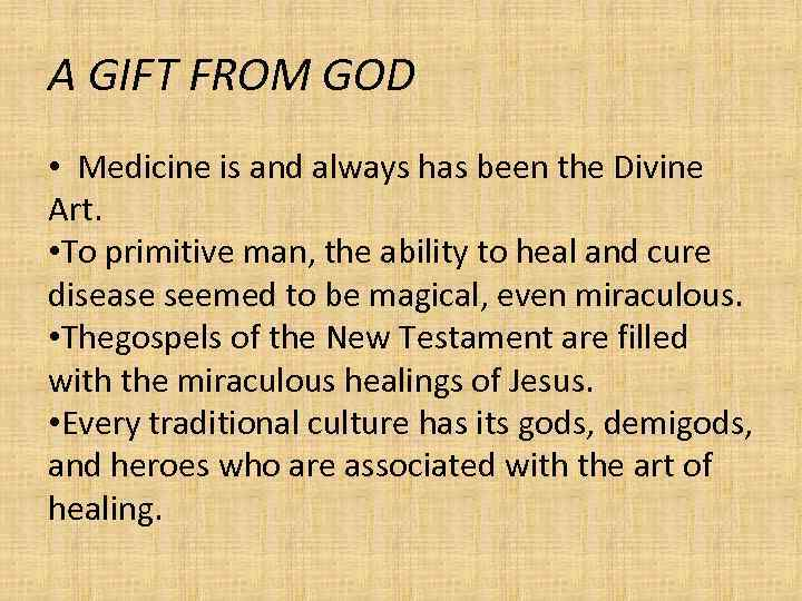 A GIFT FROM GOD • Medicine is and always has been the Divine Art.