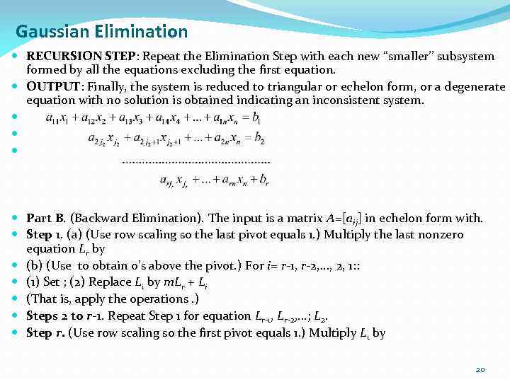 Gaussian Elimination RECURSION STEP: Repeat the Elimination Step with each new ''smaller'' subsystem formed