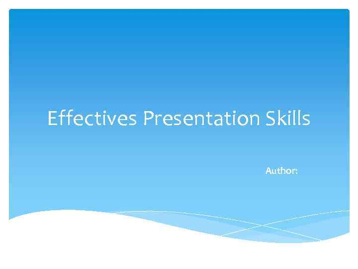 Effectives Presentation Skills Author: