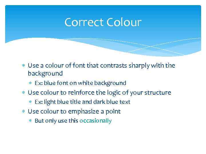 Correct Colour Use a colour of font that contrasts sharply with the background Ex: