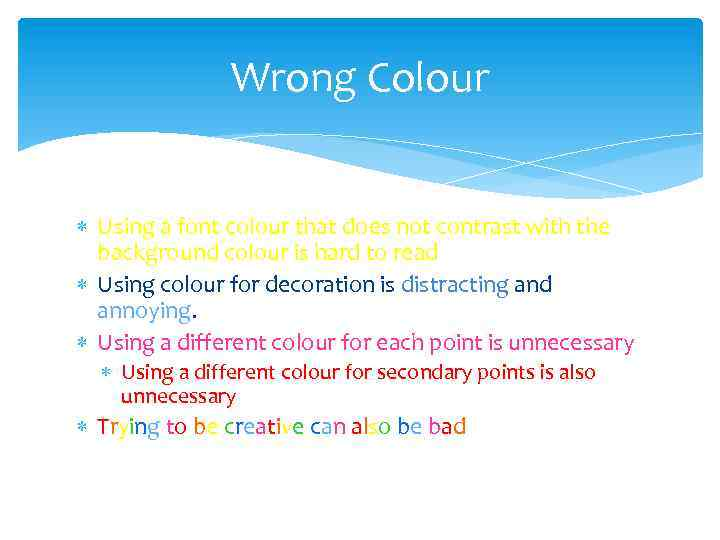 Wrong Colour Using a font colour that does not contrast with the background colour