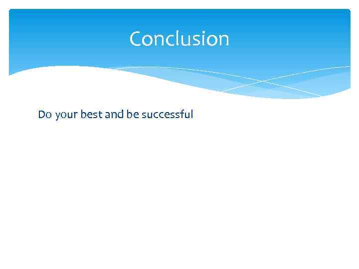 Conclusion Do your best and be successful