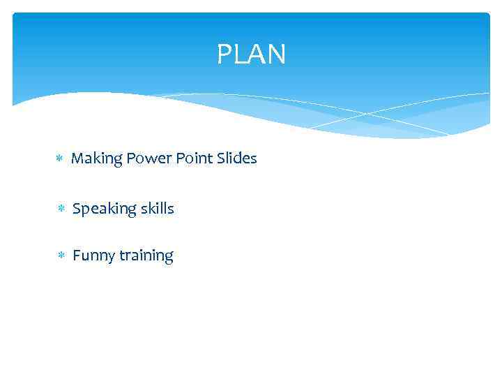 PLAN Making Power Point Slides Speaking skills Funny training
