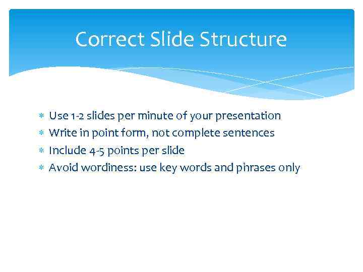 Correct Slide Structure Use 1 -2 slides per minute of your presentation Write in