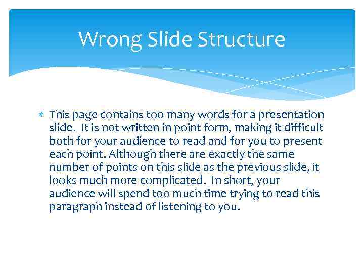 Wrong Slide Structure This page contains too many words for a presentation slide. It