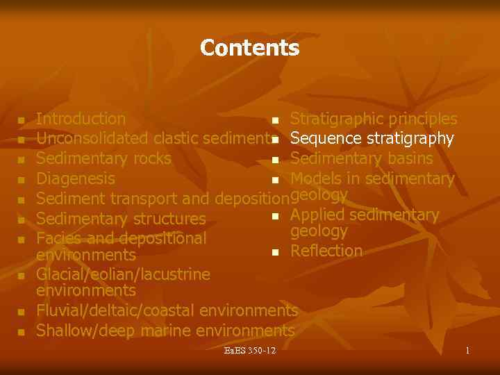 Contents n n n n n Introduction n Stratigraphic principles Unconsolidated clastic sediments Sequence