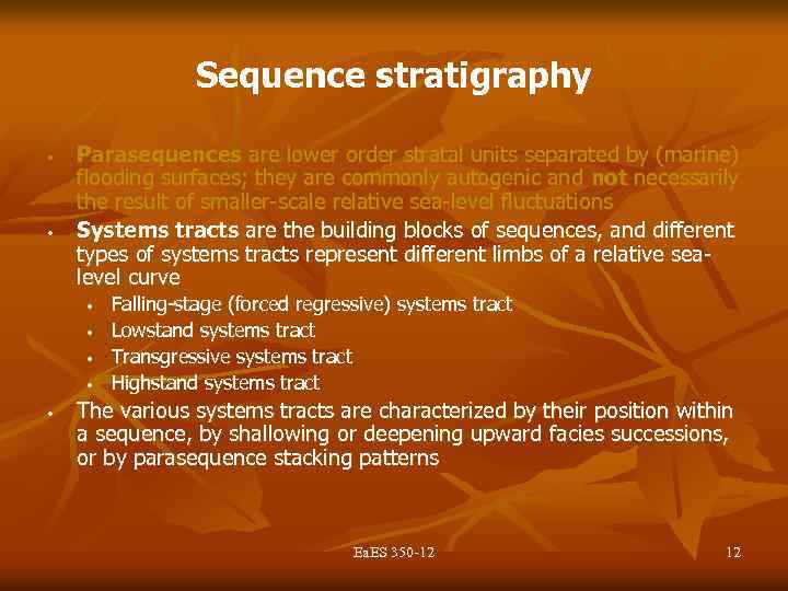 Sequence stratigraphy • • Parasequences are lower order stratal units separated by (marine) flooding
