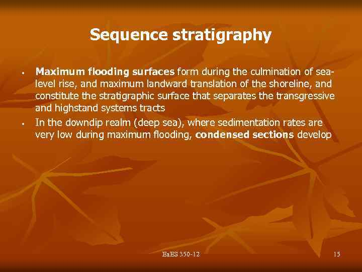 Sequence stratigraphy • • Maximum flooding surfaces form during the culmination of sealevel rise,