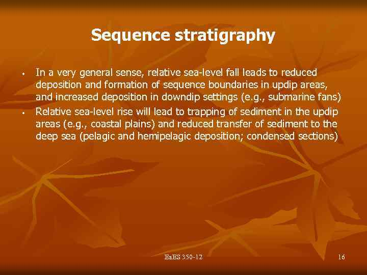 Sequence stratigraphy • • In a very general sense, relative sea-level fall leads to