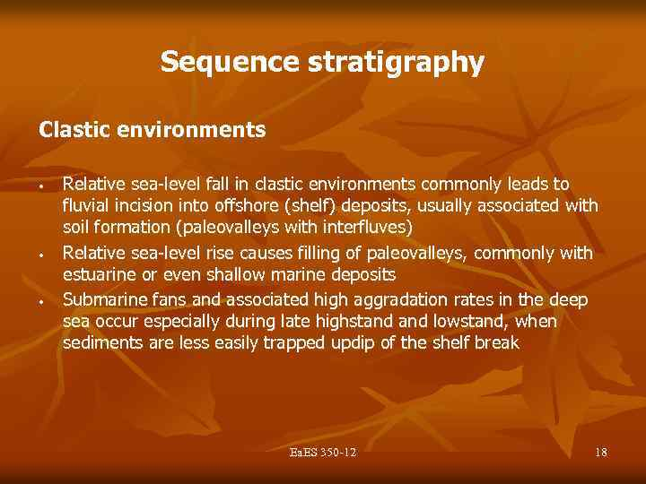 Sequence stratigraphy Clastic environments • • • Relative sea-level fall in clastic environments commonly