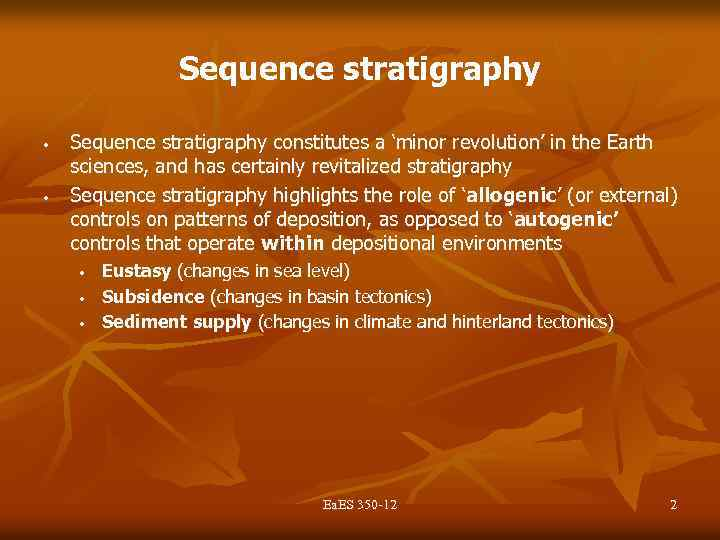 Sequence stratigraphy • • Sequence stratigraphy constitutes a 'minor revolution' in the Earth sciences,