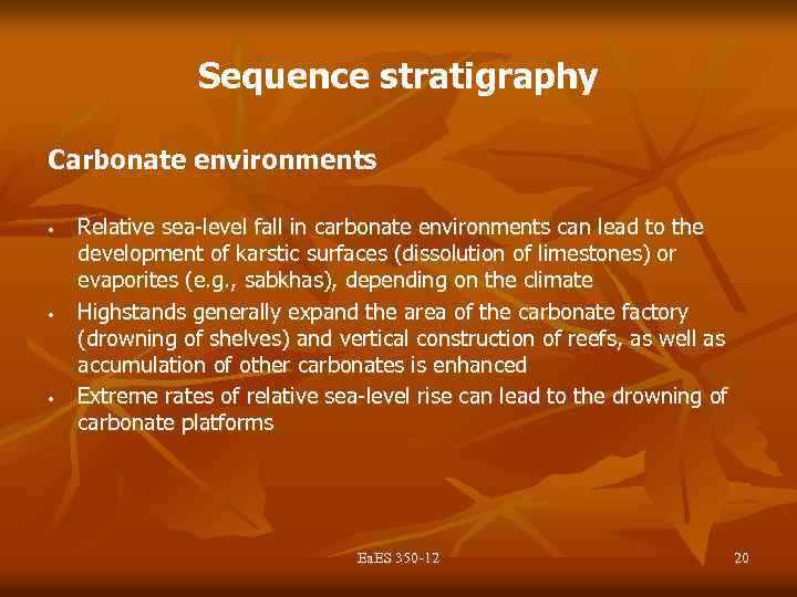 Sequence stratigraphy Carbonate environments • • • Relative sea-level fall in carbonate environments can