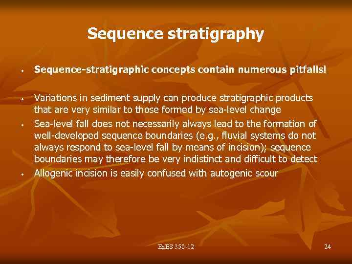 Sequence stratigraphy • • Sequence-stratigraphic concepts contain numerous pitfalls! Variations in sediment supply can