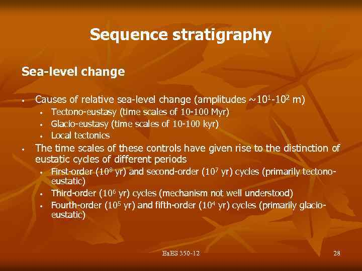 Sequence stratigraphy Sea-level change • Causes of relative sea-level change (amplitudes ~101 -102 m)