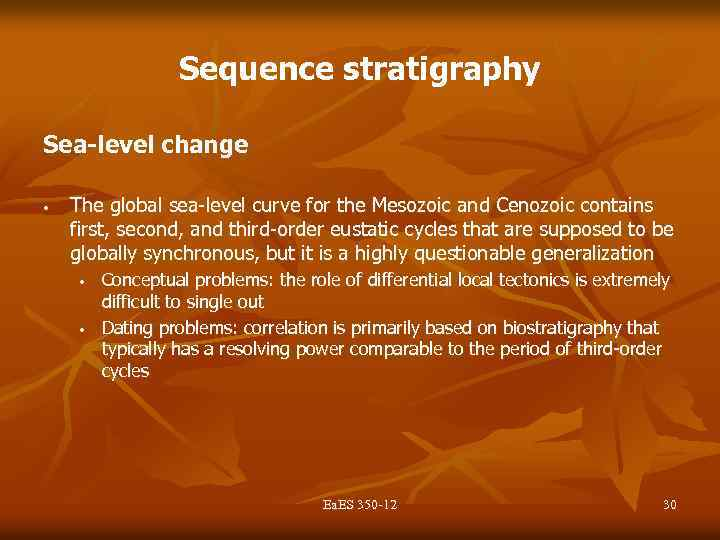 Sequence stratigraphy Sea-level change • The global sea-level curve for the Mesozoic and Cenozoic