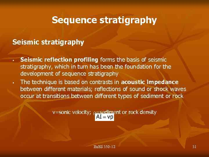 Sequence stratigraphy Seismic stratigraphy • • Seismic reflection profiling forms the basis of seismic