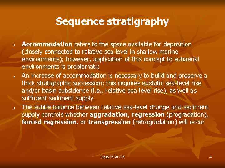 Sequence stratigraphy • • • Accommodation refers to the space available for deposition (closely