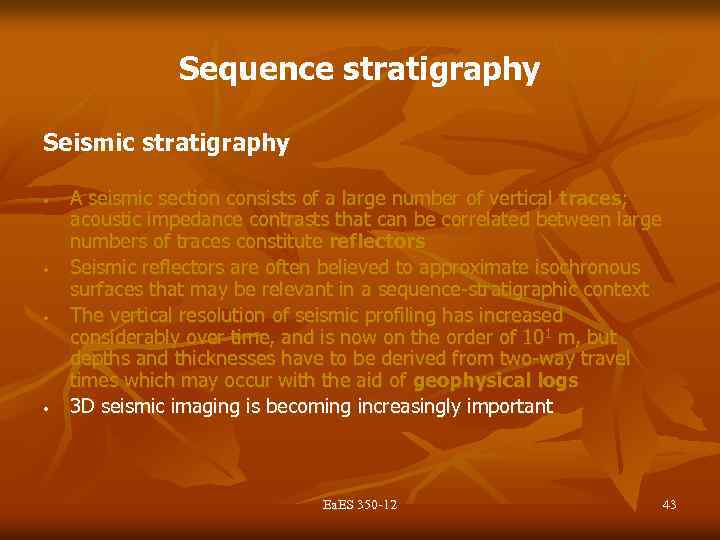 Sequence stratigraphy Seismic stratigraphy • • A seismic section consists of a large number