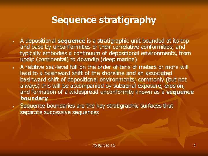 Sequence stratigraphy • • • A depositional sequence is a stratigraphic unit bounded at