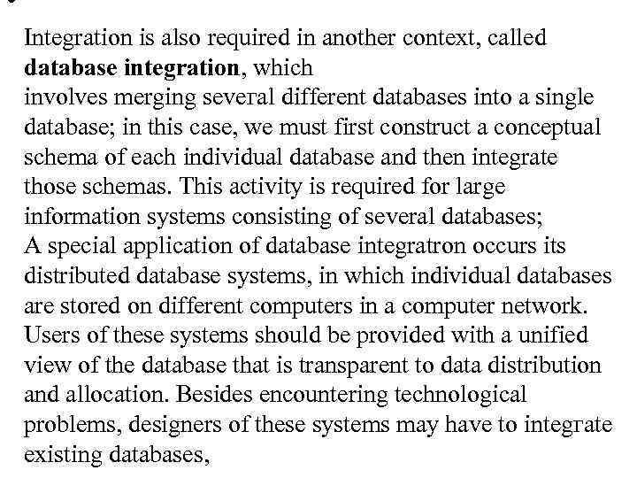 • Integration is also rеquirеd in аnоthеr context, called database integration, whiсh involves