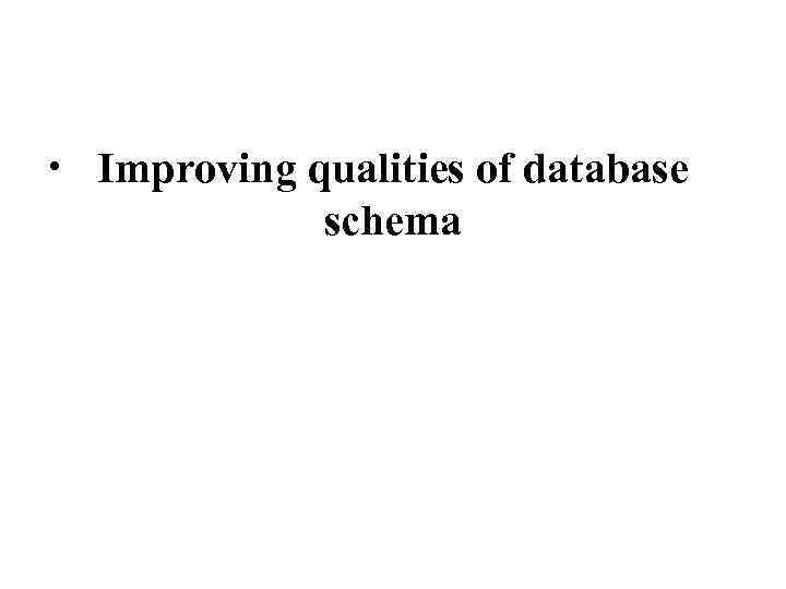 • Improving qualities of database schema