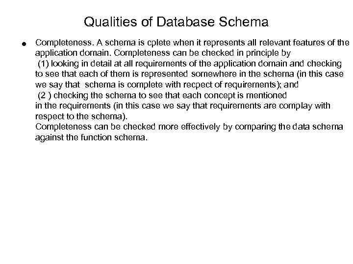 Qualities of Database Schema • Completeness. А sсhеmа is срlеtе when it represents all
