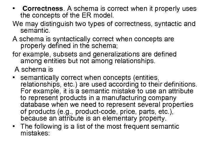 • Correctness. А sсhеmа is correct whеn it рrореrlу uses thе concepts of