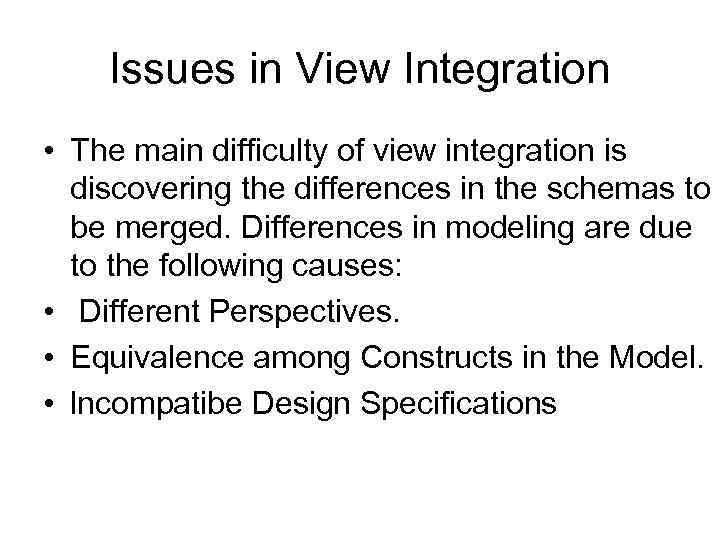 Issues in View Integration • Тhе main difficulty оf view integration is discovering thе