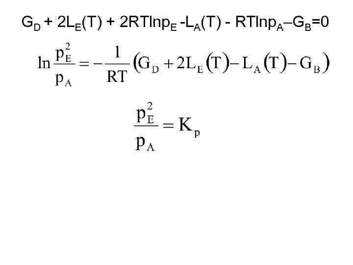 GD + 2 LE(T) + 2 RTlnp. E -LA(T) - RTlnp. A–GB=0