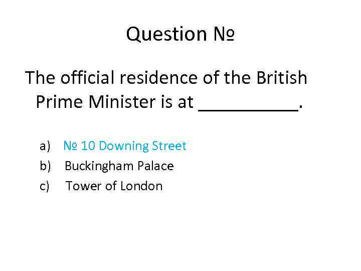Question № The official residence of the British Prime Minister is at _____. a)