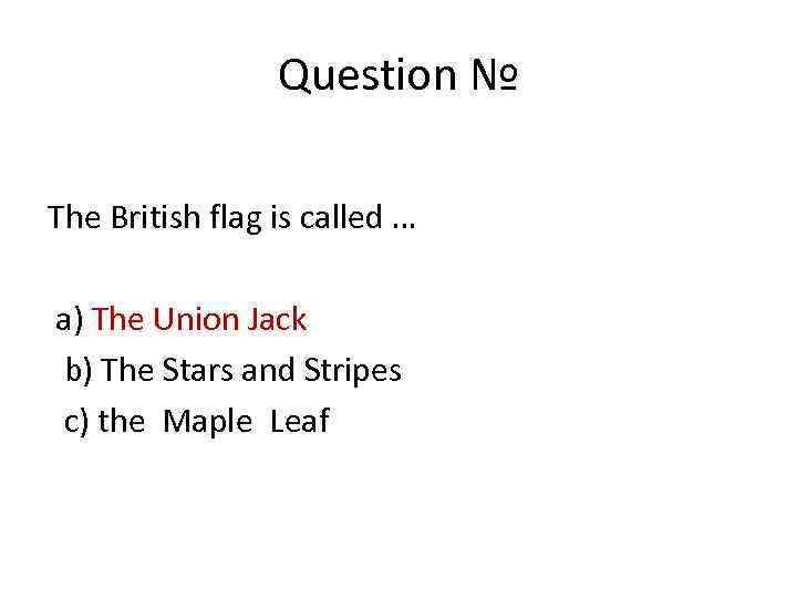 Question № The British flag is called … a) The Union Jack b) The