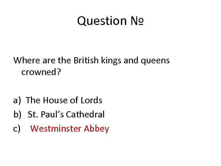 Question № Where are the British kings and queens crowned? a) The House of