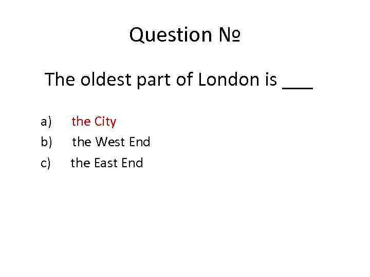 Question № The oldest part of London is ___ a) the City b) the