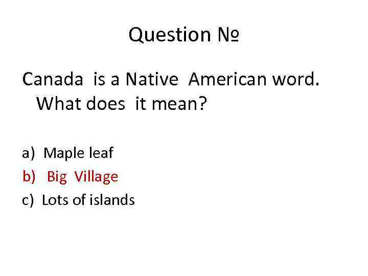 Question № Canada is a Native American word. What does it mean? a) Maple