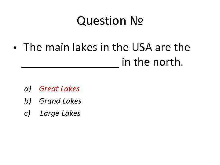 Question № • The main lakes in the USA are the ________ in the