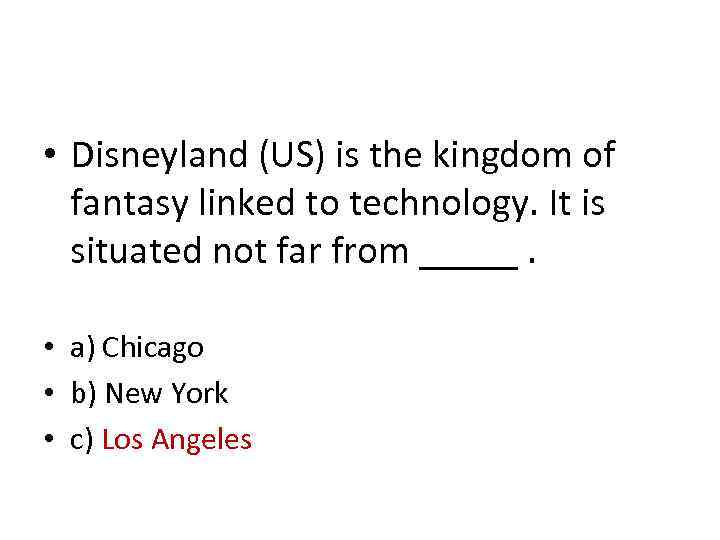 • Disneyland (US) is the kingdom of fantasy linked to technology. It is