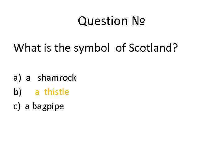 Question № What is the symbol of Scotland? a) a shamrock b) a thistle