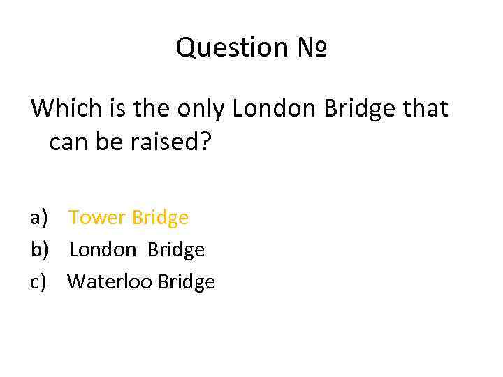 Question № Which is the only London Bridge that can be raised? a) Tower