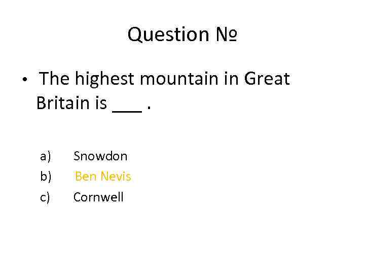 Question № • The highest mountain in Great Britain is ___. a) Snowdon b)