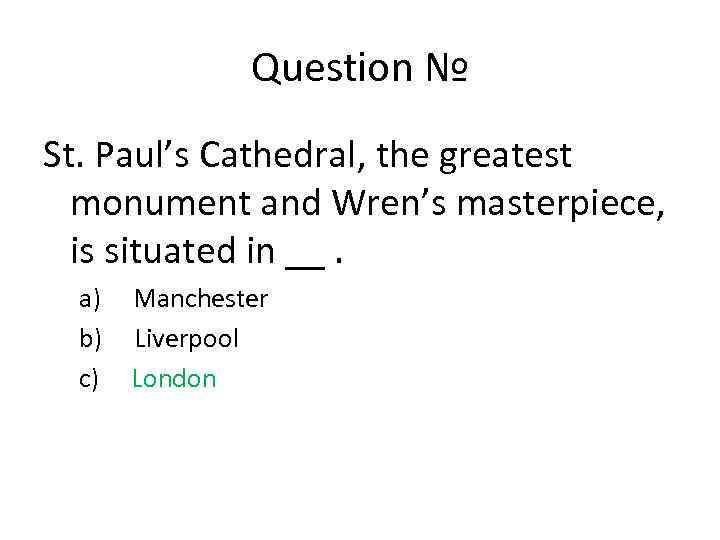 Question № St. Paul's Cathedral, the greatest monument and Wren's masterpiece, is situated in
