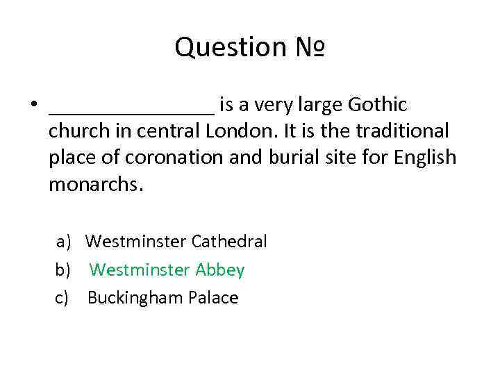 Question № • ________ is a very large Gothic church in central London. It