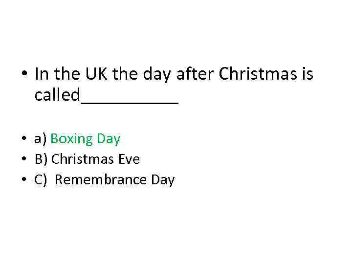• In the UK the day after Christmas is called_____ • a) Boxing