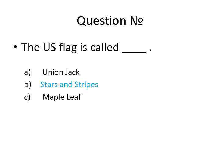 Question № • The US flag is called ____. a) Union Jack b) Stars