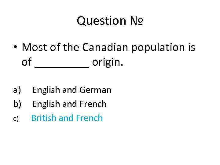 Question № • Most of the Canadian population is of _____ origin. a) English