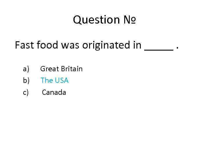 Question № Fast food was originated in _____. a) Great Britain b) The USA
