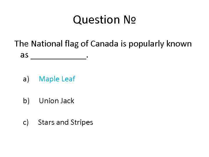 Question № The National flag of Canada is popularly known as ______. a) Maple