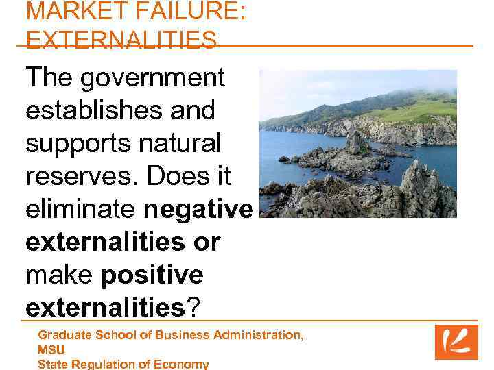 MARKET FAILURE: EXTERNALITIES The government establishes and supports natural reserves. Does it eliminate negative